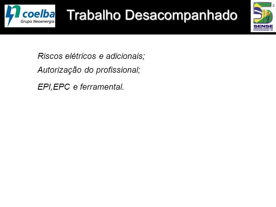 Trabalho Desacompanhado Riscos elétricos e adicionais; Autorização do profissional; EPI,EPC e ferramental.