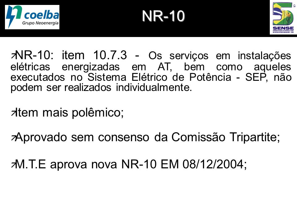 NR-10 ä NR-10: item 10.7.3 - Os serviços em instalações elétricas energizadas em AT, bem como aqueles executados no Sistema Elétrico de Potência - SEP