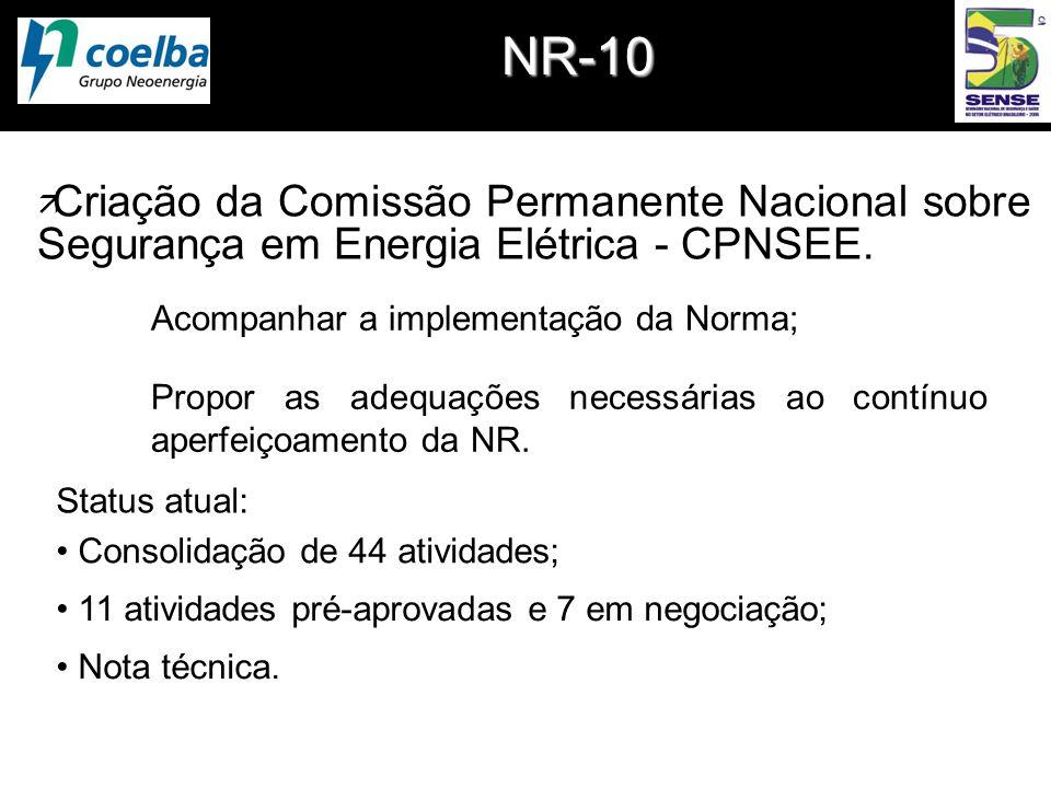 NR-10 ä Criação da Comissão Permanente Nacional sobre Segurança em Energia Elétrica - CPNSEE. Acompanhar a implementação da Norma; Propor as adequaçõe