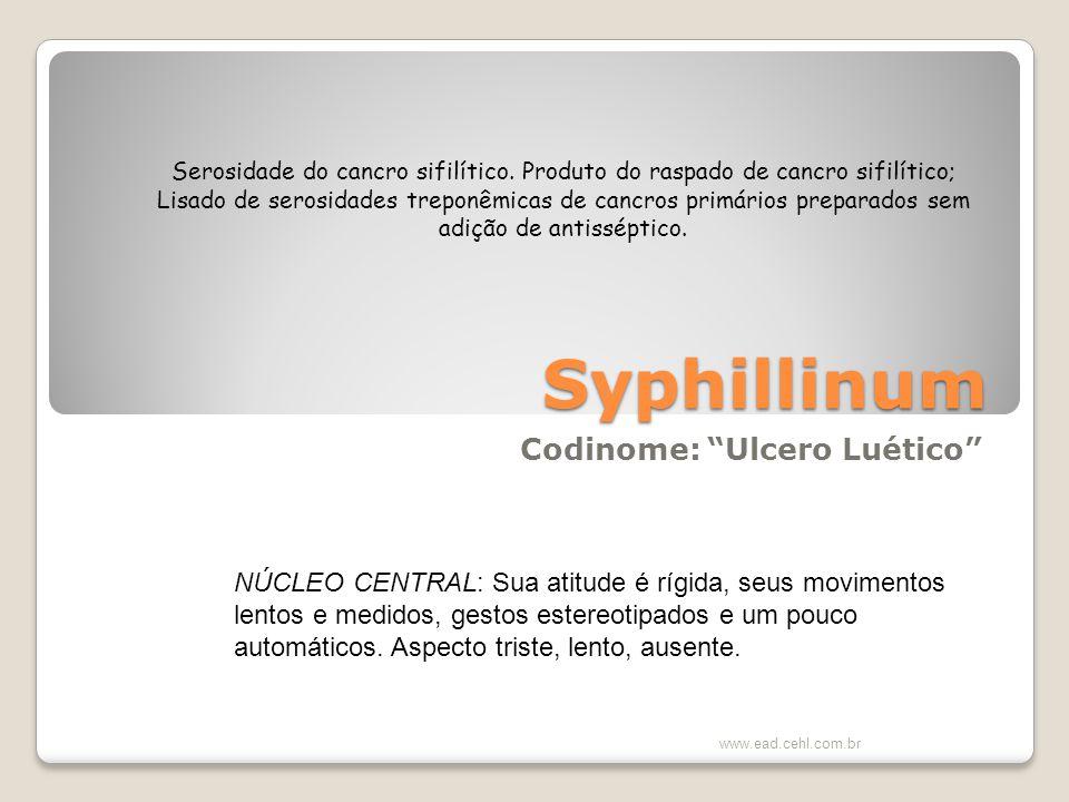 Syphillinum Codinome: Ulcero Luético www.ead.cehl.com.br NÚCLEO CENTRAL: Sua atitude é rígida, seus movimentos lentos e medidos, gestos estereotipados e um pouco automáticos.