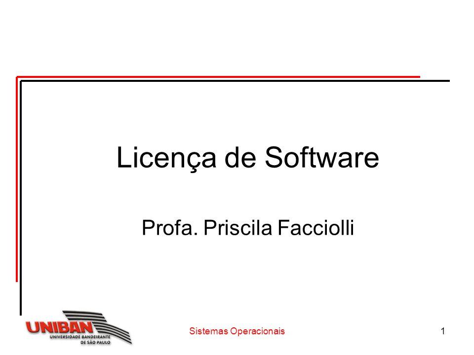 Sistemas Operacionais1 Licença de Software Profa. Priscila Facciolli