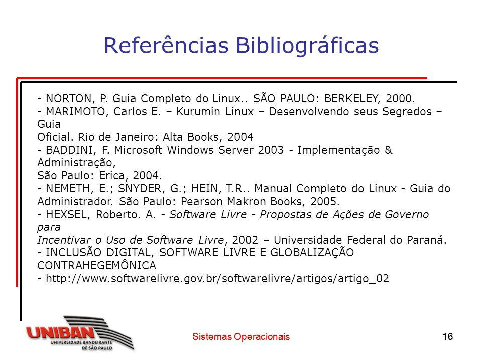 Sistemas Operacionais16 Referências Bibliográficas Sistemas Operacionais16 - NORTON, P. Guia Completo do Linux.. SÃO PAULO: BERKELEY, 2000. - MARIMOTO