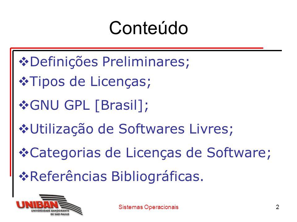 Sistemas Operacionais2 Conteúdo  Definições Preliminares;  Tipos de Licenças;  GNU GPL [Brasil];  Utilização de Softwares Livres;  Categorias de