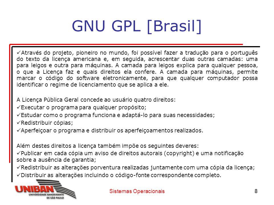 Sistemas Operacionais8 GNU GPL [Brasil] Através do projeto, pioneiro no mundo, foi possível fazer a tradução para o português do texto da licença amer