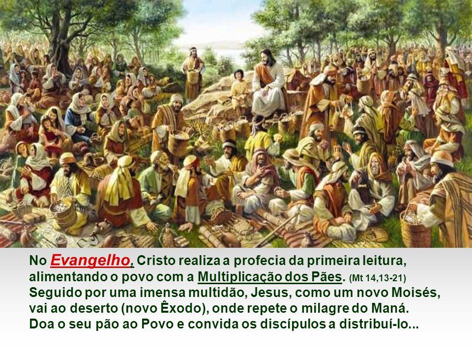 No Evangelho, Cristo realiza a profecia da primeira leitura, alimentando o povo com a Multiplicação dos Pães.