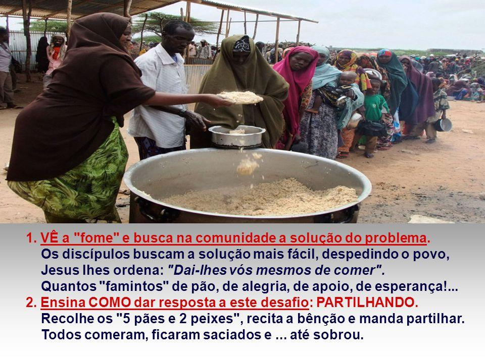 1.VÊ a fome e busca na comunidade a solução do problema.