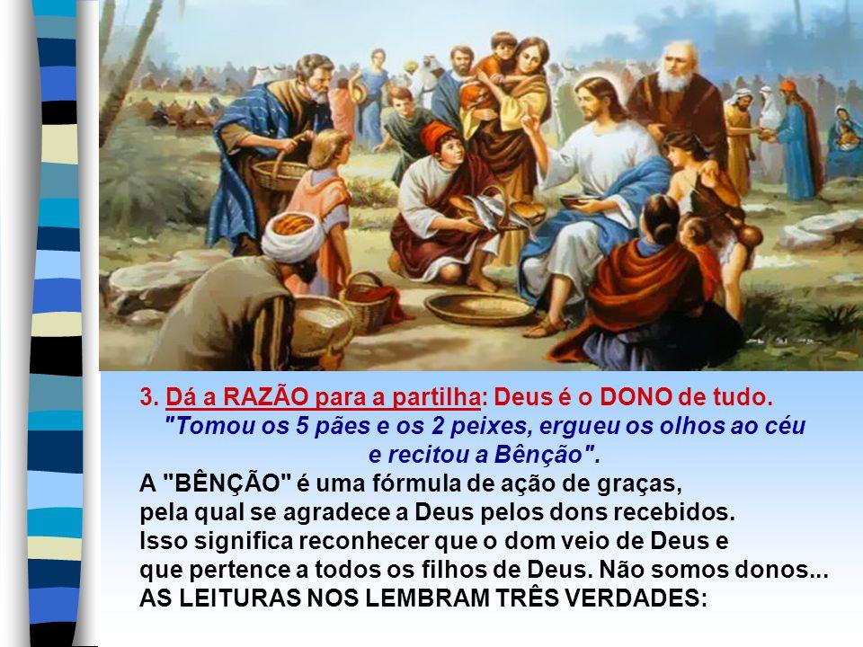 3.Dá a RAZÃO para a partilha: Deus é o DONO de tudo.