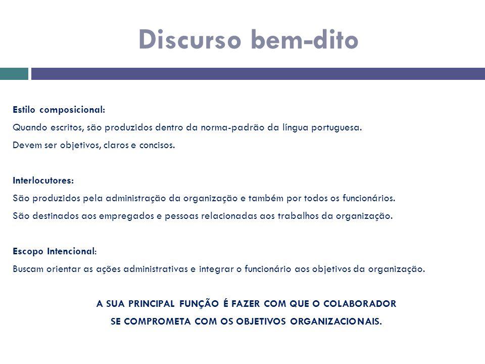 Discurso bem-dito Estilo composicional: Quando escritos, são produzidos dentro da norma-padrão da língua portuguesa. Devem ser objetivos, claros e con