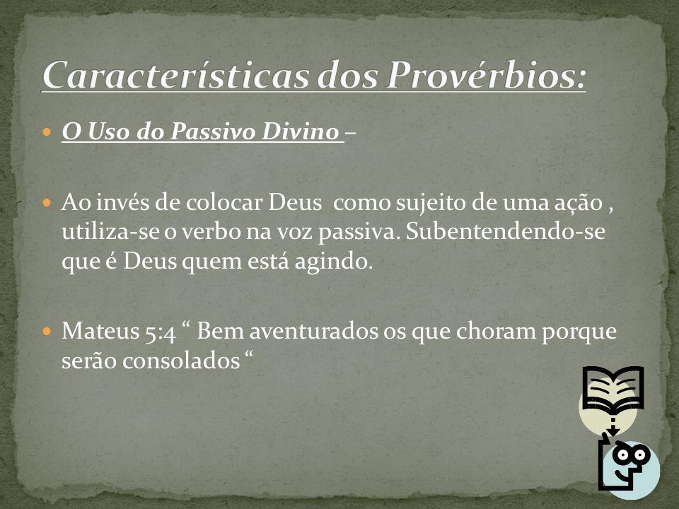 O Uso do Passivo Divino – Ao invés de colocar Deus como sujeito de uma ação, utiliza-se o verbo na voz passiva. Subentendendo-se que é Deus quem está