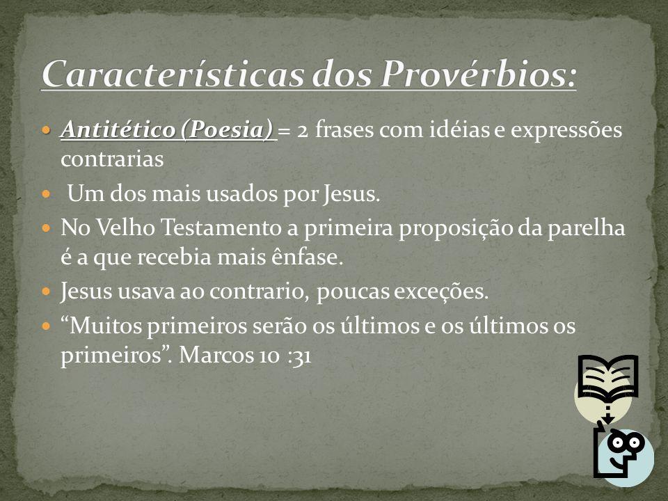 Antitético (Poesia) Antitético (Poesia) = 2 frases com idéias e expressões contrarias Um dos mais usados por Jesus. No Velho Testamento a primeira pro