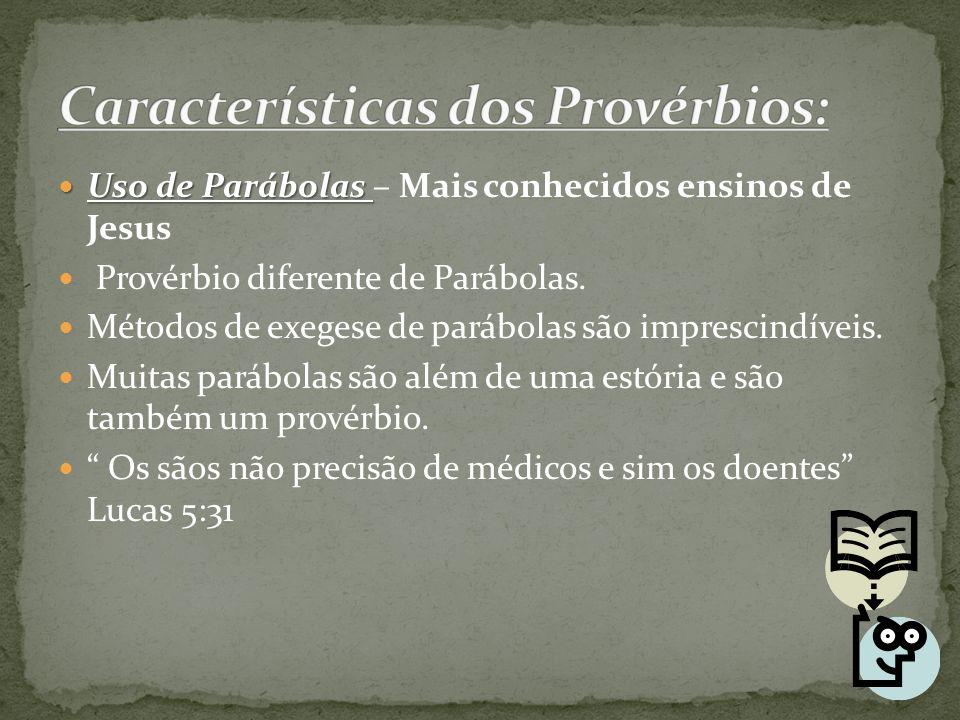 Uso de Parábolas Uso de Parábolas – Mais conhecidos ensinos de Jesus Provérbio diferente de Parábolas. Métodos de exegese de parábolas são imprescindí