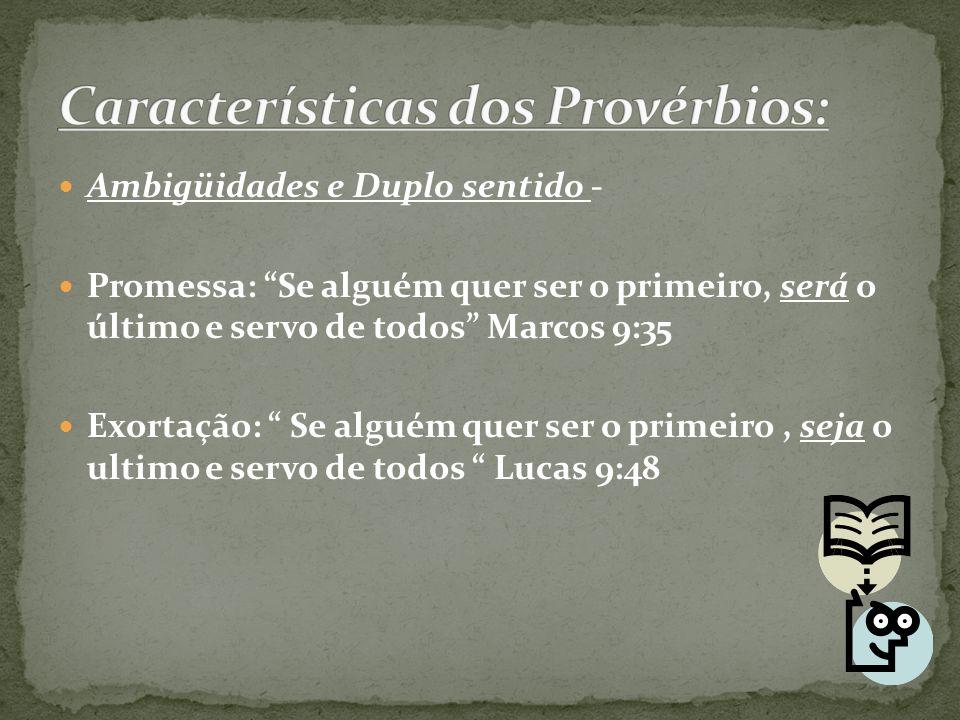 """Ambigüidades e Duplo sentido - Promessa: """"Se alguém quer ser o primeiro, será o último e servo de todos"""" Marcos 9:35 Exortação: """" Se alguém quer ser o"""
