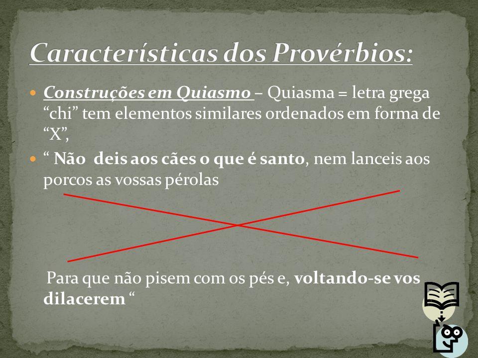 """Construções em Quiasmo – Quiasma = letra grega """"chi"""" tem elementos similares ordenados em forma de """"X"""", """" Não deis aos cães o que é santo, nem lanceis"""