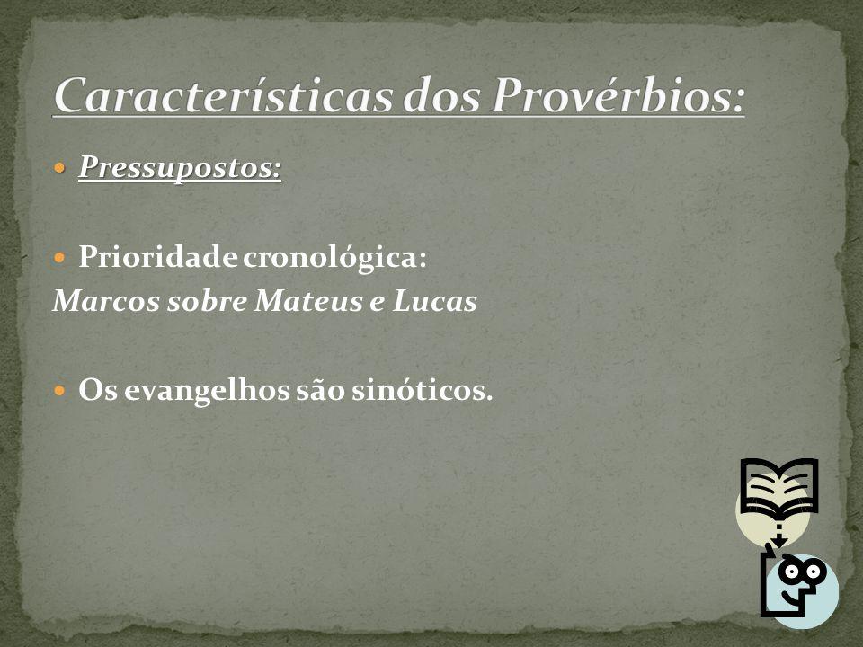 Pressupostos: Pressupostos: Prioridade cronológica: Marcos sobre Mateus e Lucas Os evangelhos são sinóticos.