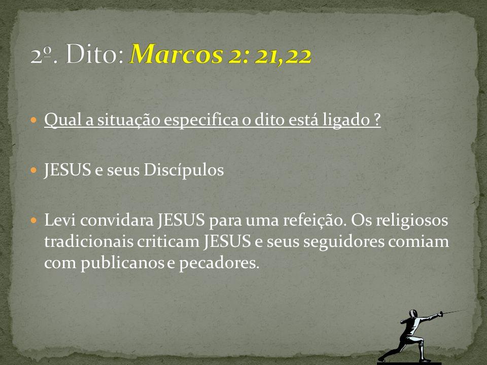 Qual a situação especifica o dito está ligado ? JESUS e seus Discípulos Levi convidara JESUS para uma refeição. Os religiosos tradicionais criticam JE