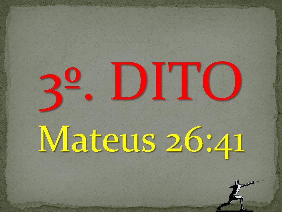 3º. DITO Mateus 26:41