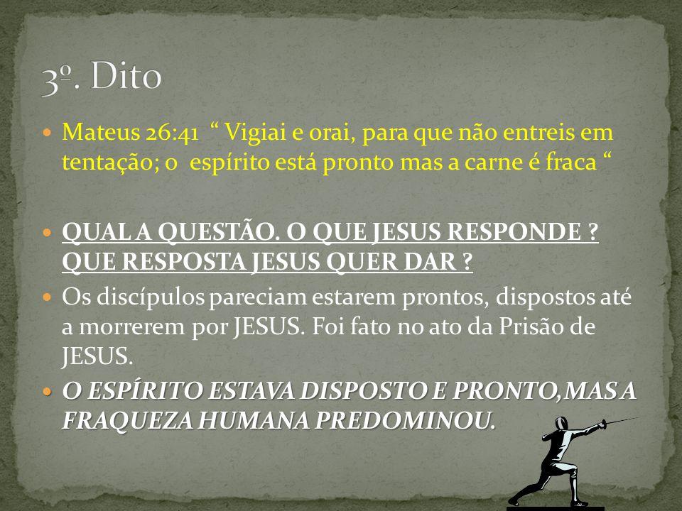 """Mateus 26:41 """" Vigiai e orai, para que não entreis em tentação; o espírito está pronto mas a carne é fraca """" QUAL A QUESTÃO. O QUE JESUS RESPONDE ? QU"""