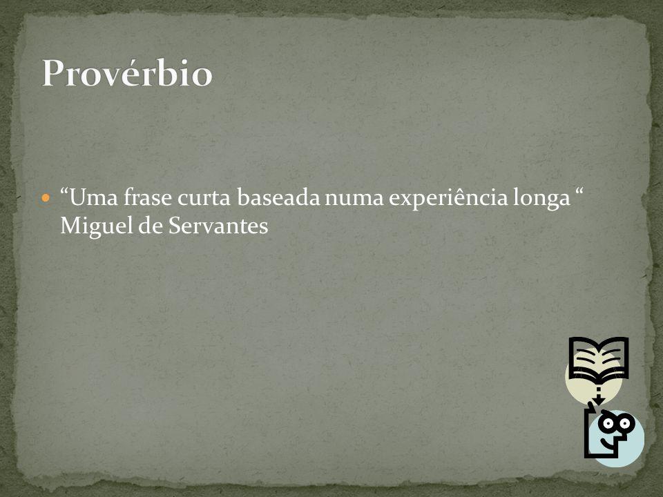 """Uma frase curta baseada numa experiência longa "" Miguel de Servantes"