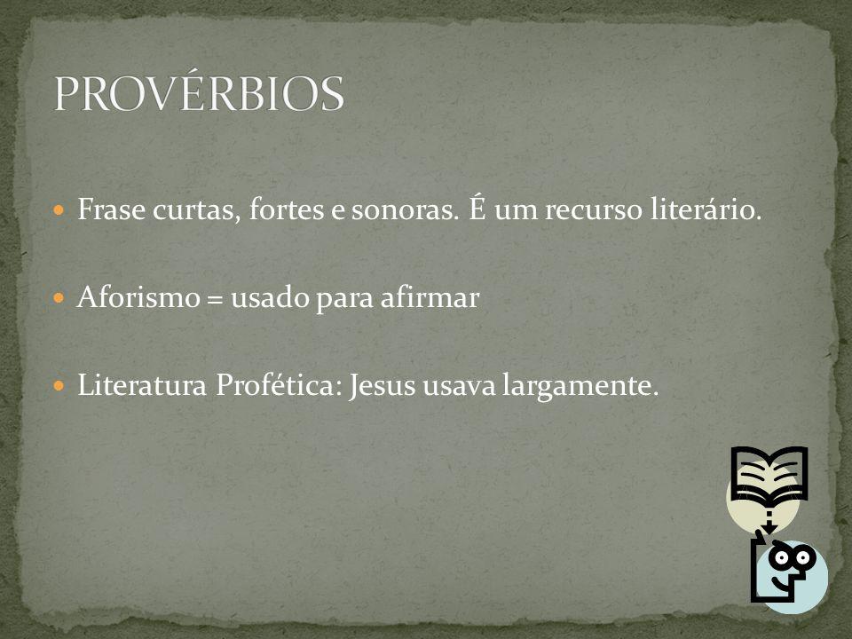 Frase curtas, fortes e sonoras. É um recurso literário. Aforismo = usado para afirmar Literatura Profética: Jesus usava largamente.