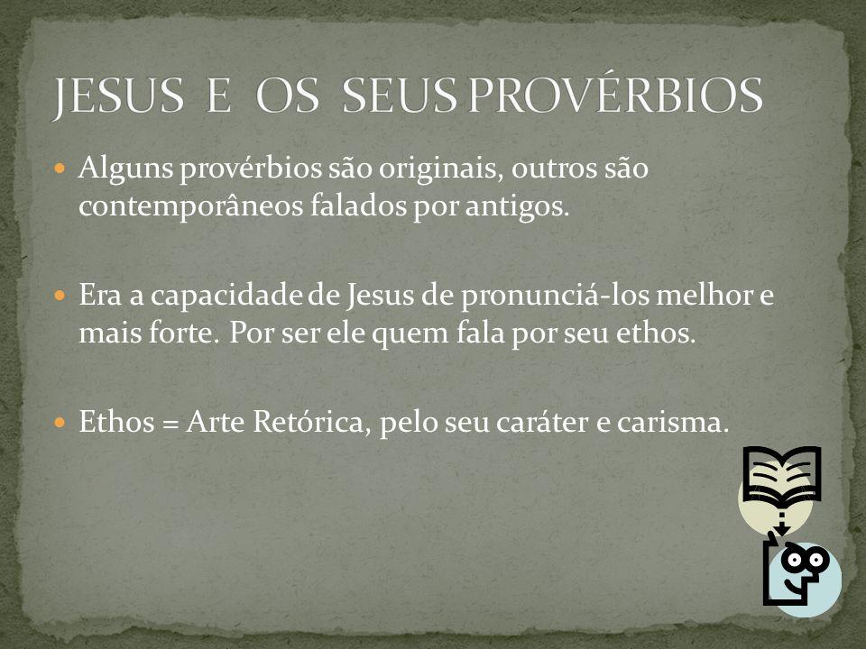 Alguns provérbios são originais, outros são contemporâneos falados por antigos. Era a capacidade de Jesus de pronunciá-los melhor e mais forte. Por se