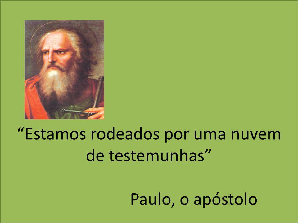 """""""Estamos rodeados por uma nuvem de testemunhas"""" Paulo, o apóstolo"""