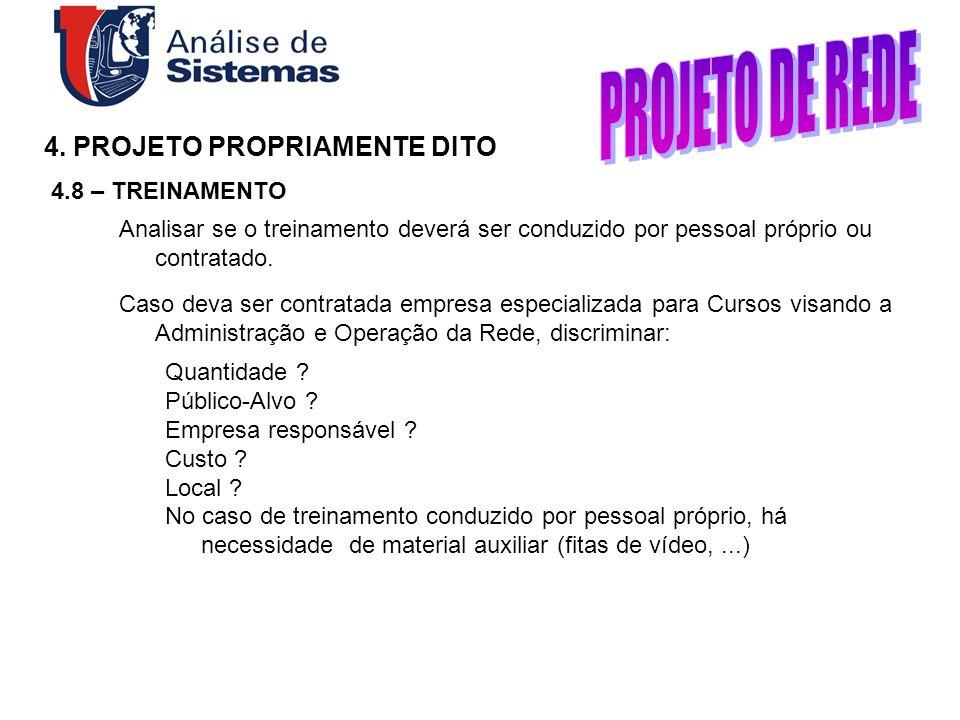 4. PROJETO PROPRIAMENTE DITO 4.8 – TREINAMENTO Caso deva ser contratada empresa especializada para Cursos visando a Administração e Operação da Rede,