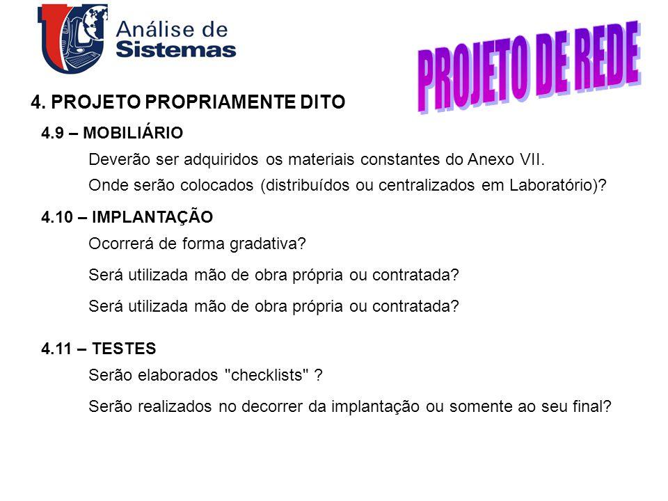 4. PROJETO PROPRIAMENTE DITO 4.9 – MOBILIÁRIO Deverão ser adquiridos os materiais constantes do Anexo VII. Onde serão colocados (distribuídos ou centr