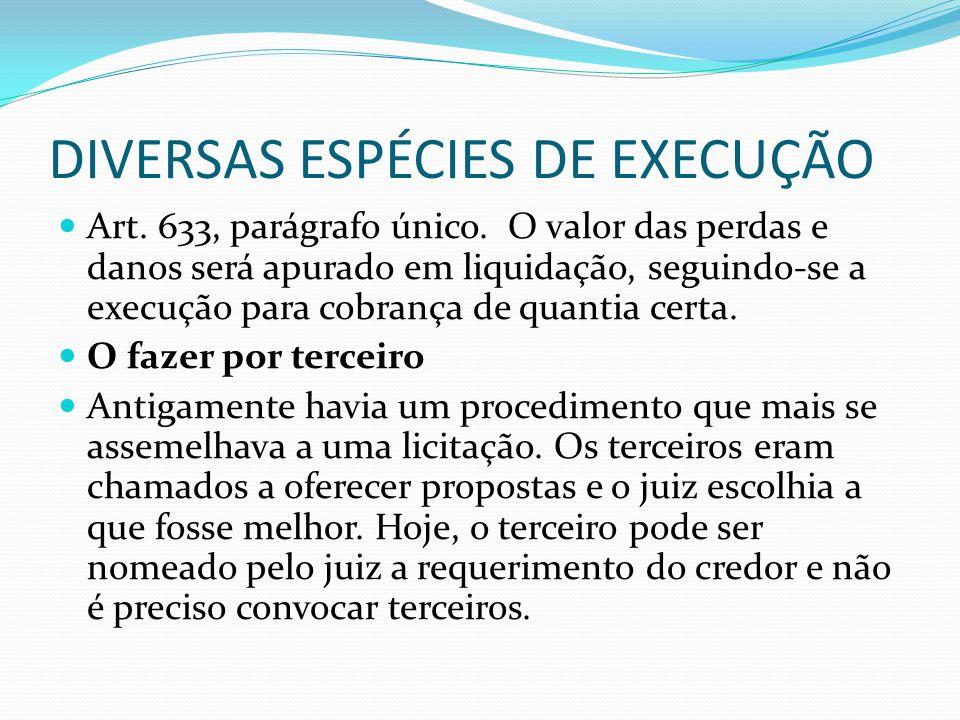 DIVERSAS ESPÉCIES DE EXECUÇÃO Art. 633, parágrafo único. O valor das perdas e danos será apurado em liquidação, seguindo-se a execução para cobrança d