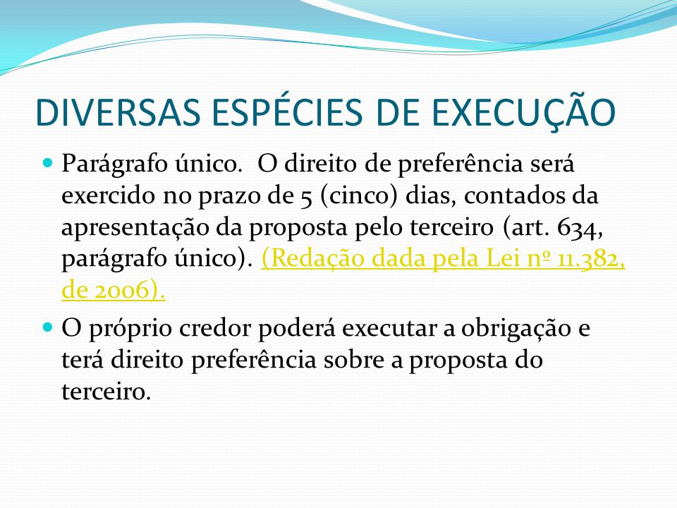 DIVERSAS ESPÉCIES DE EXECUÇÃO Parágrafo único. O direito de preferência será exercido no prazo de 5 (cinco) dias, contados da apresentação da proposta
