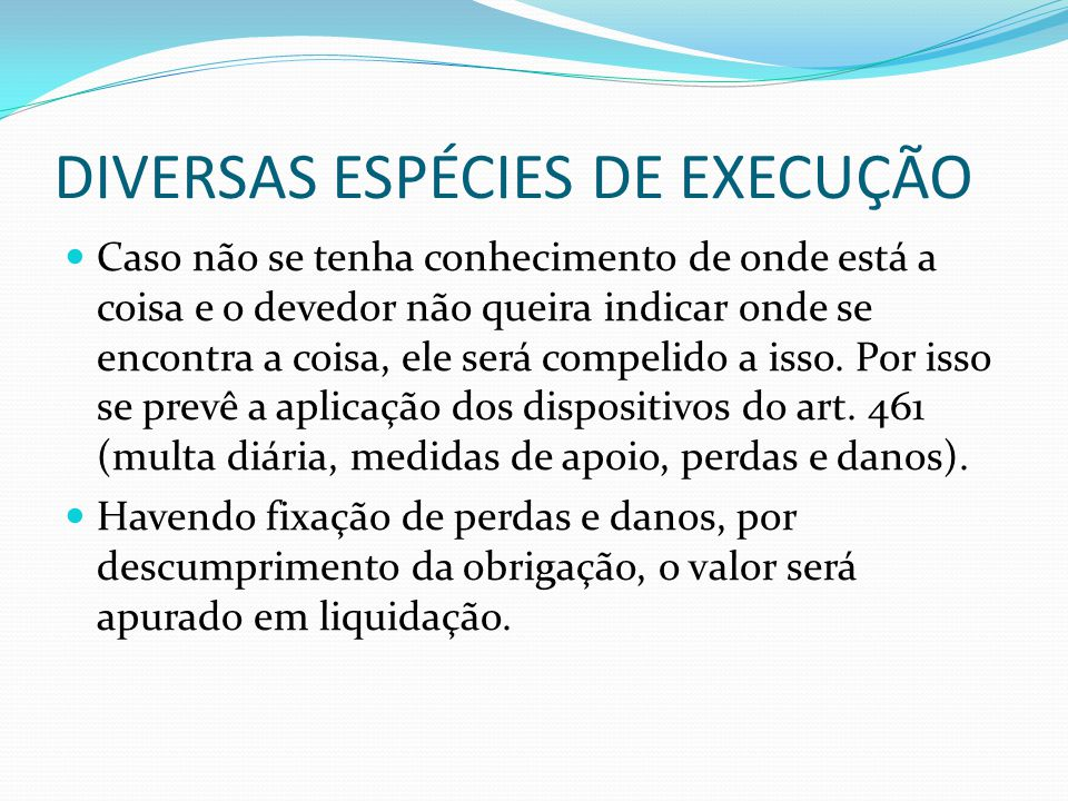 DIVERSAS ESPÉCIES DE EXECUÇÃO Obrigação personalíssima Se a obrigação é personalíssima somente o próprio devedor pode executá-la.