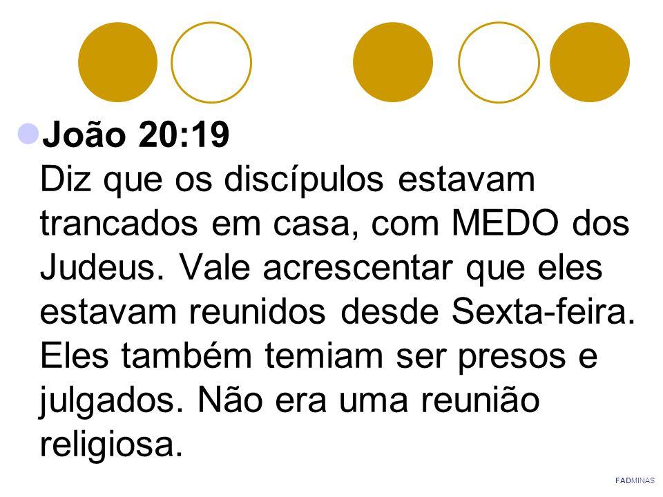 João 20:19 Diz que os discípulos estavam trancados em casa, com MEDO dos Judeus. Vale acrescentar que eles estavam reunidos desde Sexta-feira. Eles ta