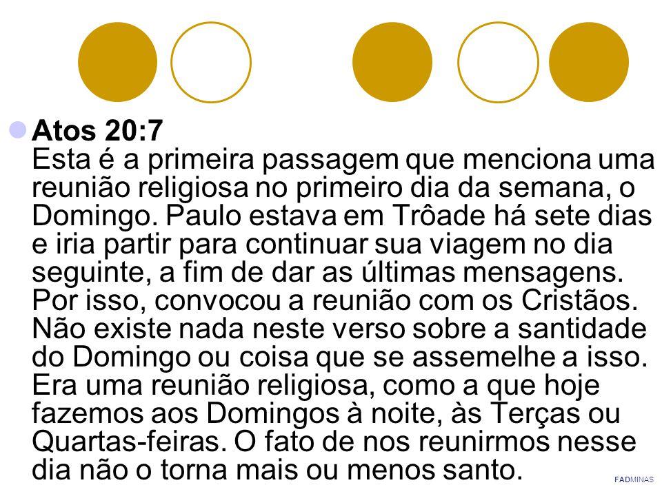 Atos 20:7 Esta é a primeira passagem que menciona uma reunião religiosa no primeiro dia da semana, o Domingo. Paulo estava em Trôade há sete dias e ir