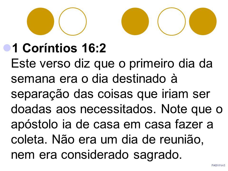 1 Coríntios 16:2 Este verso diz que o primeiro dia da semana era o dia destinado à separação das coisas que iriam ser doadas aos necessitados. Note qu
