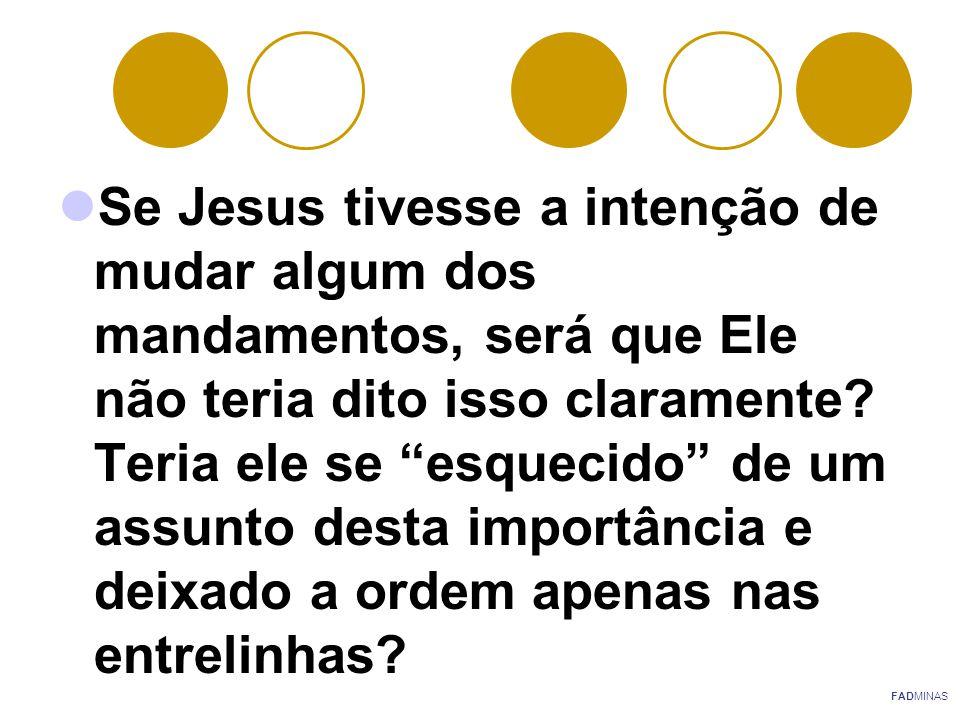 """Se Jesus tivesse a intenção de mudar algum dos mandamentos, será que Ele não teria dito isso claramente? Teria ele se """"esquecido"""" de um assunto desta"""