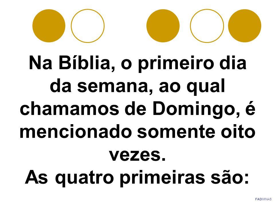 Na Bíblia, o primeiro dia da semana, ao qual chamamos de Domingo, é mencionado somente oito vezes. As quatro primeiras são: FADMINAS