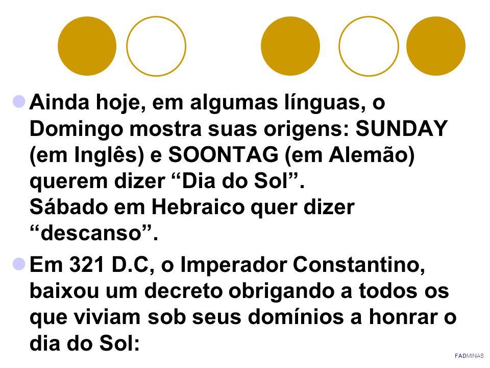 """Ainda hoje, em algumas línguas, o Domingo mostra suas origens: SUNDAY (em Inglês) e SOONTAG (em Alemão) querem dizer """"Dia do Sol"""". Sábado em Hebraico"""