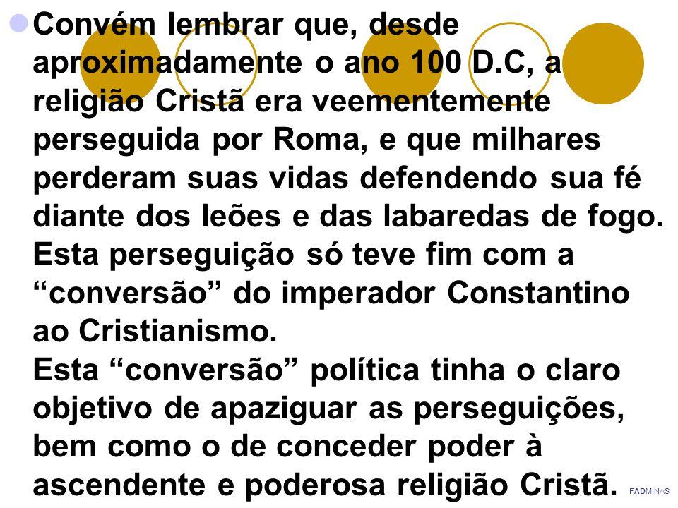 Convém lembrar que, desde aproximadamente o ano 100 D.C, a religião Cristã era veementemente perseguida por Roma, e que milhares perderam suas vidas d