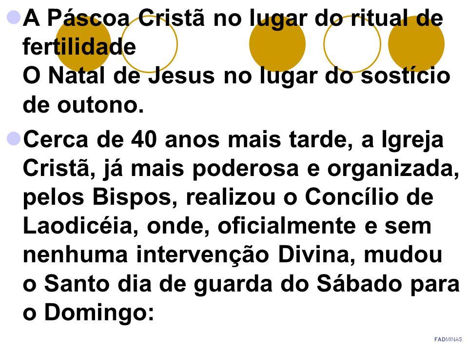 A Páscoa Cristã no lugar do ritual de fertilidade O Natal de Jesus no lugar do sostício de outono. Cerca de 40 anos mais tarde, a Igreja Cristã, já ma