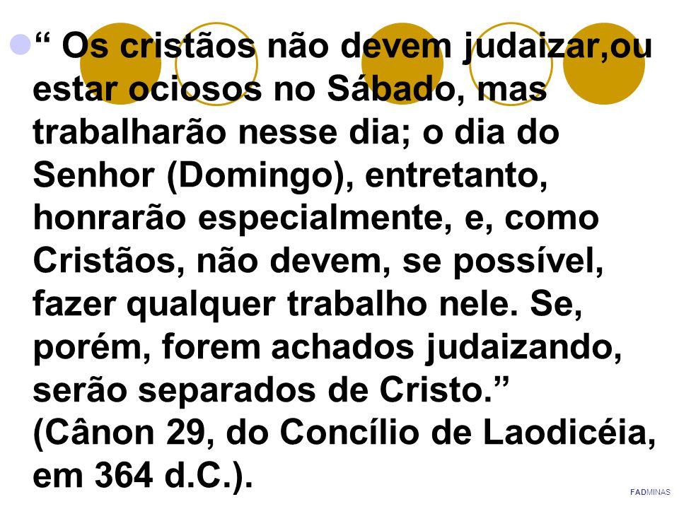 """"""" Os cristãos não devem judaizar,ou estar ociosos no Sábado, mas trabalharão nesse dia; o dia do Senhor (Domingo), entretanto, honrarão especialmente,"""