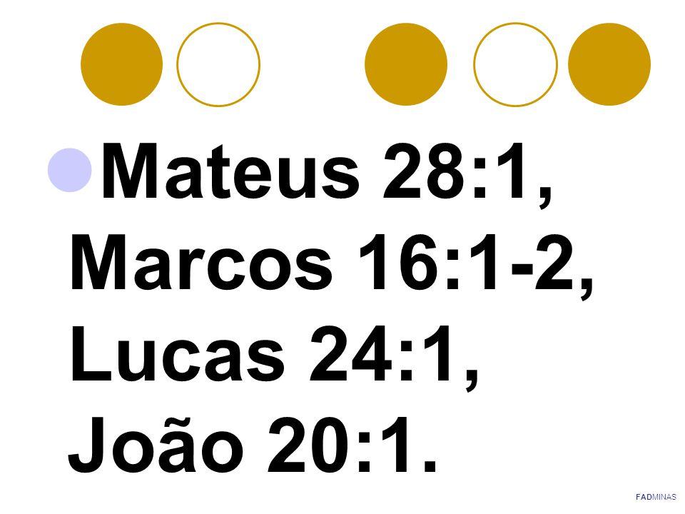 Mateus 28:1, Marcos 16:1-2, Lucas 24:1, João 20:1. FADMINAS