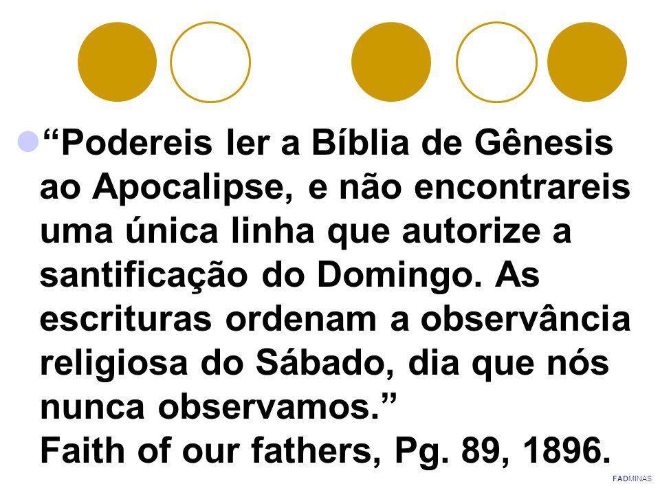 """""""Podereis ler a Bíblia de Gênesis ao Apocalipse, e não encontrareis uma única linha que autorize a santificação do Domingo. As escrituras ordenam a ob"""