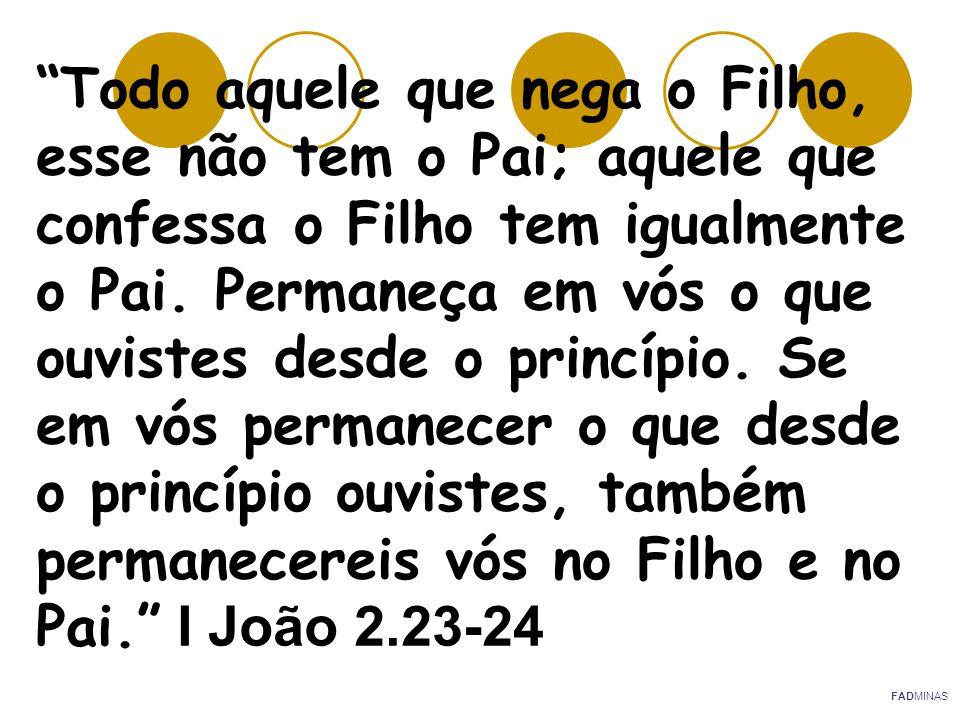"""""""Todo aquele que nega o Filho, esse não tem o Pai; aquele que confessa o Filho tem igualmente o Pai. Permaneça em vós o que ouvistes desde o princípio"""