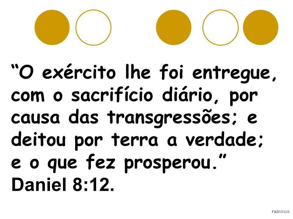 """""""O exército lhe foi entregue, com o sacrifício diário, por causa das transgressões; e deitou por terra a verdade; e o que fez prosperou."""" Daniel 8:12."""