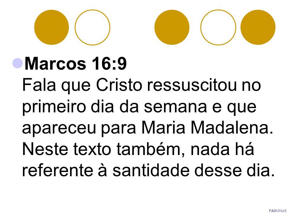 Marcos 16:9 Fala que Cristo ressuscitou no primeiro dia da semana e que apareceu para Maria Madalena. Neste texto também, nada há referente à santidad