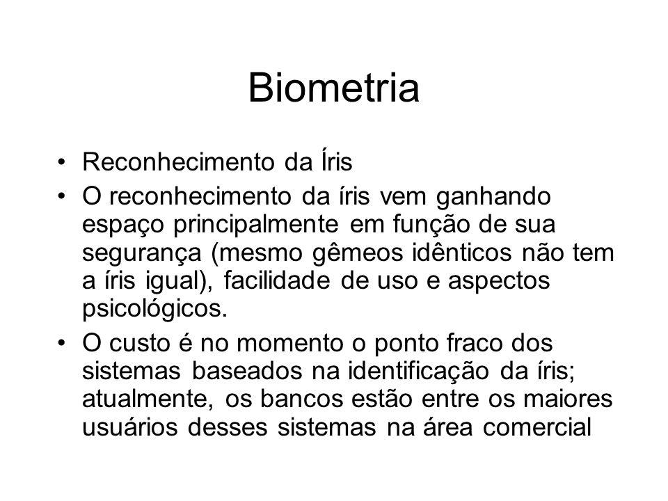 Biometria Reconhecimento da Íris O reconhecimento da íris vem ganhando espaço principalmente em função de sua segurança (mesmo gêmeos idênticos não te