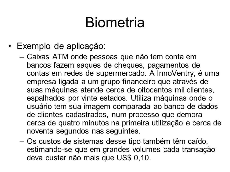 Biometria Exemplo de aplicação: –Caixas ATM onde pessoas que não tem conta em bancos fazem saques de cheques, pagamentos de contas em redes de superme