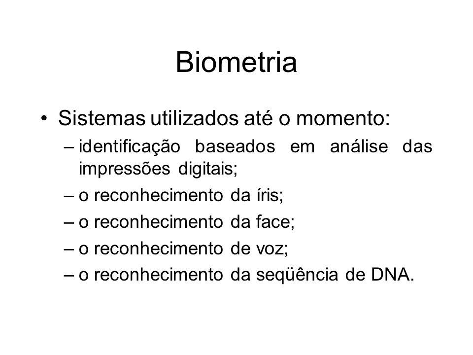 Biometria Sistemas utilizados até o momento: –identificação baseados em análise das impressões digitais; –o reconhecimento da íris; –o reconhecimento