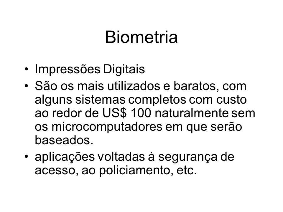 Biometria Impressões Digitais São os mais utilizados e baratos, com alguns sistemas completos com custo ao redor de US$ 100 naturalmente sem os microc