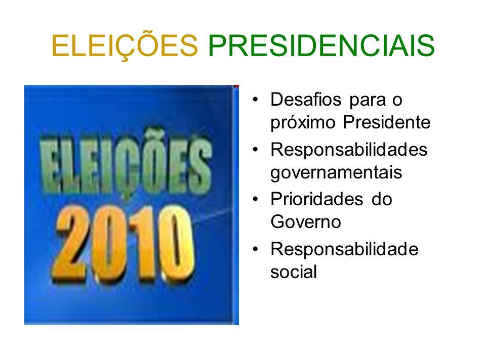 ELEIÇÕES PRESIDENCIAIS Desafios para o próximo Presidente Responsabilidades governamentais Prioridades do Governo Responsabilidade social