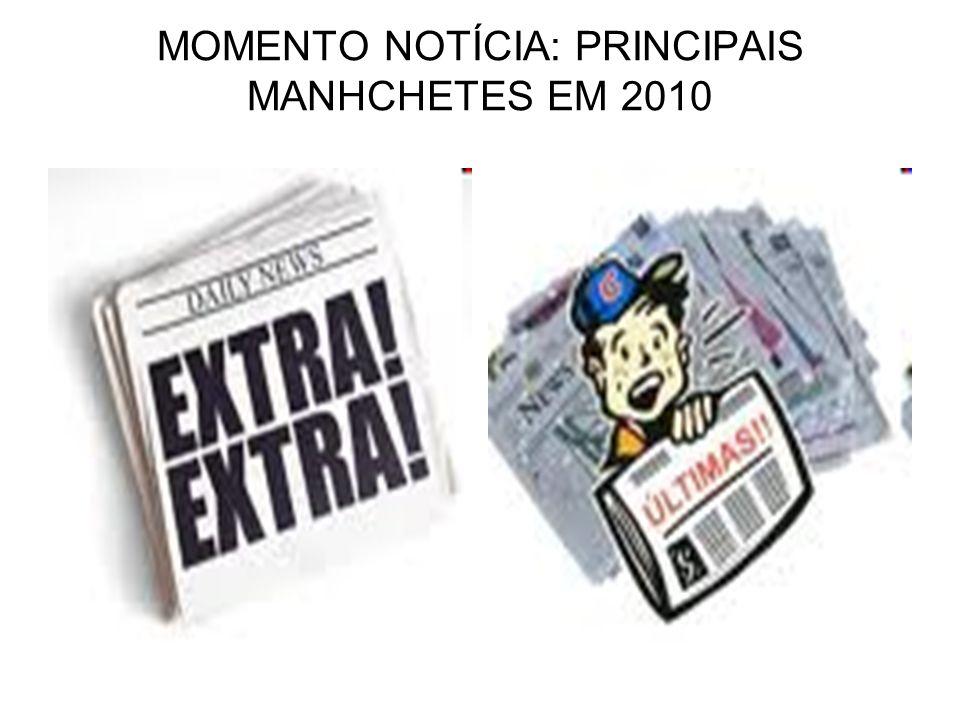 MOMENTO NOTÍCIA: PRINCIPAIS MANHCHETES EM 2010